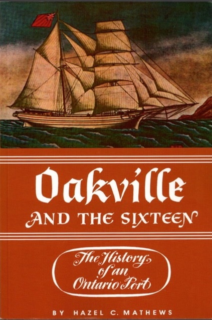 Oakville and the Sixteen by Hazel Chisholm Mathews.