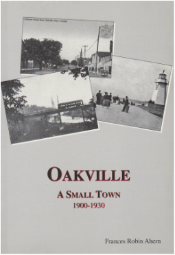 Oakville - A Small Town 1900 - 1930 by Frances Robin Ahern