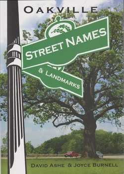 Oakville Street Names & Landmarks by David Ashe & Joyce Burnell.